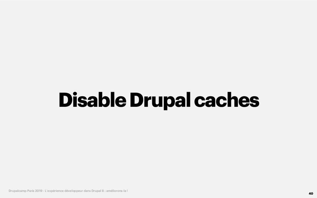 DisableDrupalcaches 40 Drupalcamp Paris 2019 - ...