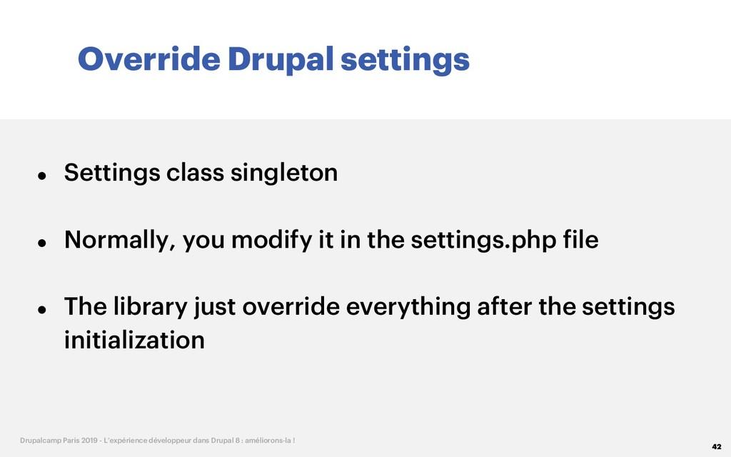 Override Drupal settings 42 Drupalcamp Paris 20...