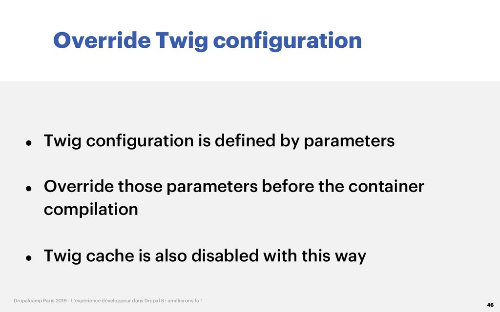 Override Twig configuration 46 Drupalcamp Paris...