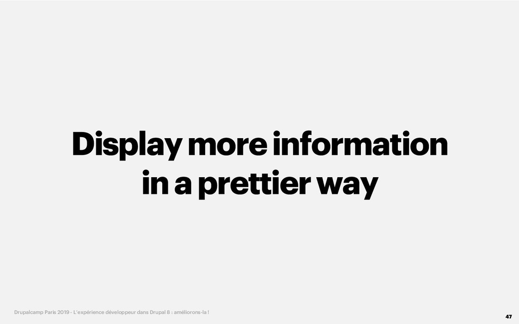 Display more information in a prettierway 47 Dr...