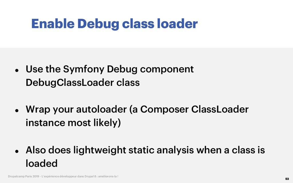 Enable Debug class loader 52 Drupalcamp Paris 2...