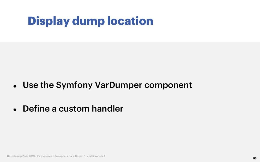 Display dump location 55 Drupalcamp Paris 2019 ...