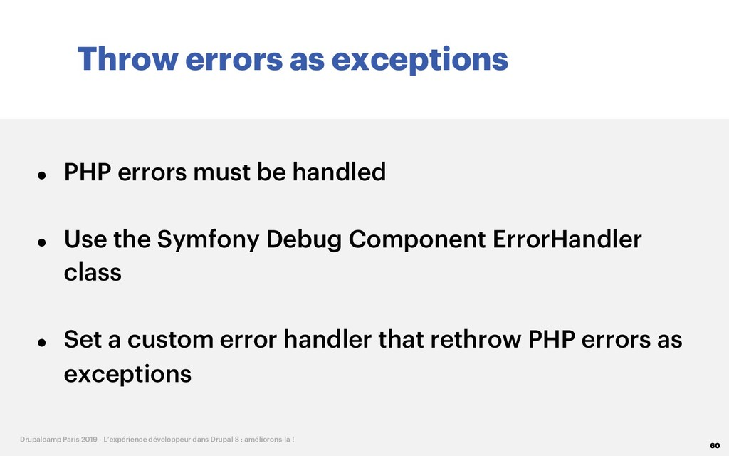 Throw errors as exceptions 60 Drupalcamp Paris ...