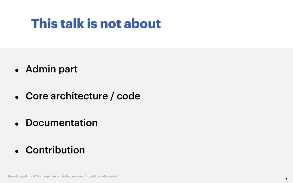 This talk is not about 7 Drupalcamp Paris 2019 ...