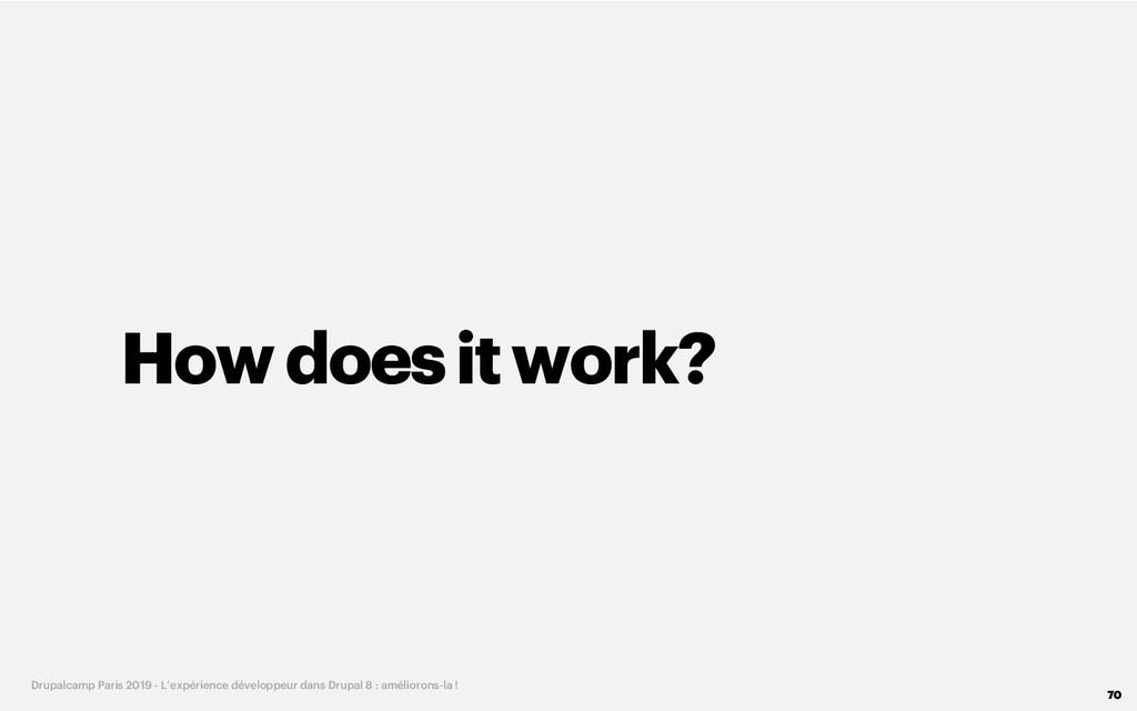 How doesitwork? 70 Drupalcamp Paris 2019 - L'ex...