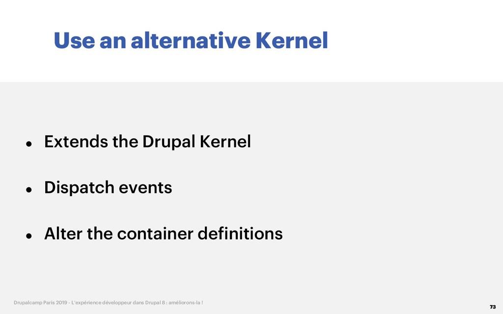 Use an alternative Kernel 73 Drupalcamp Paris 2...