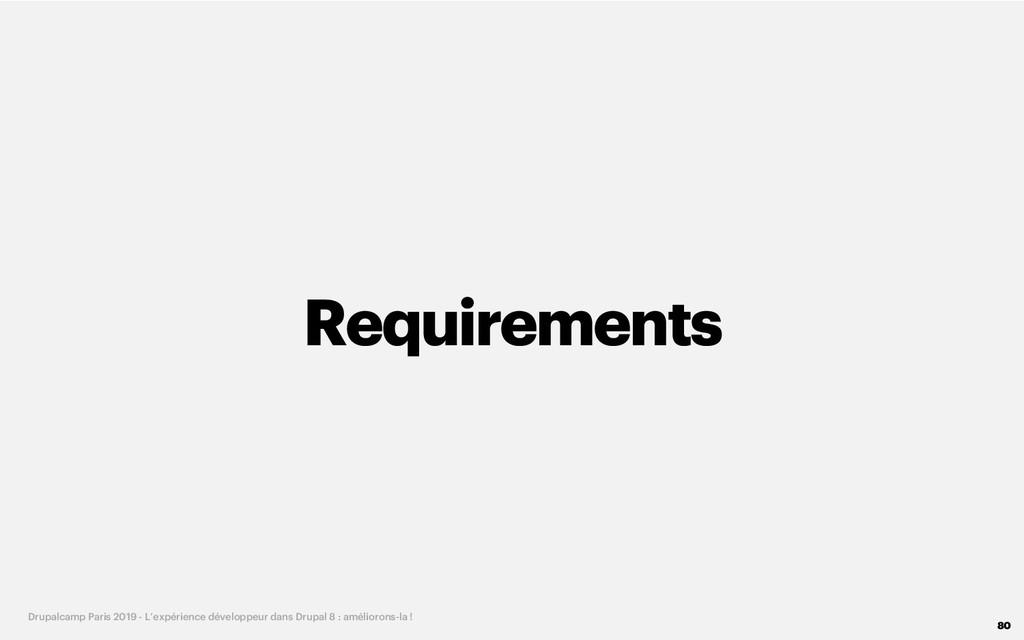 Requirements 80 Drupalcamp Paris 2019 - L'expér...