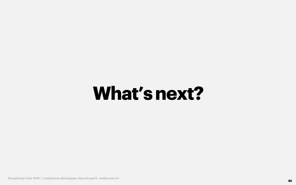 What'snext? 82 Drupalcamp Paris 2019 - L'expéri...