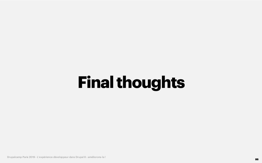 Final thoughts 86 Drupalcamp Paris 2019 - L'exp...