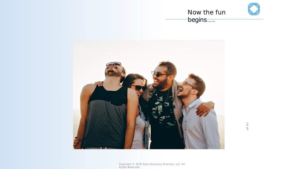 Now the fun begins…. Copyright © 2019 Data Disc...