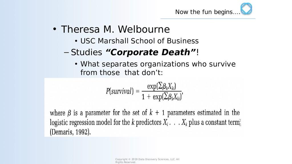 Now the fun begins…. • Theresa M. Welbourne • U...