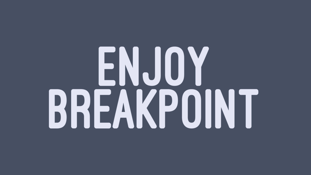 ENJOY BREAKPOINT