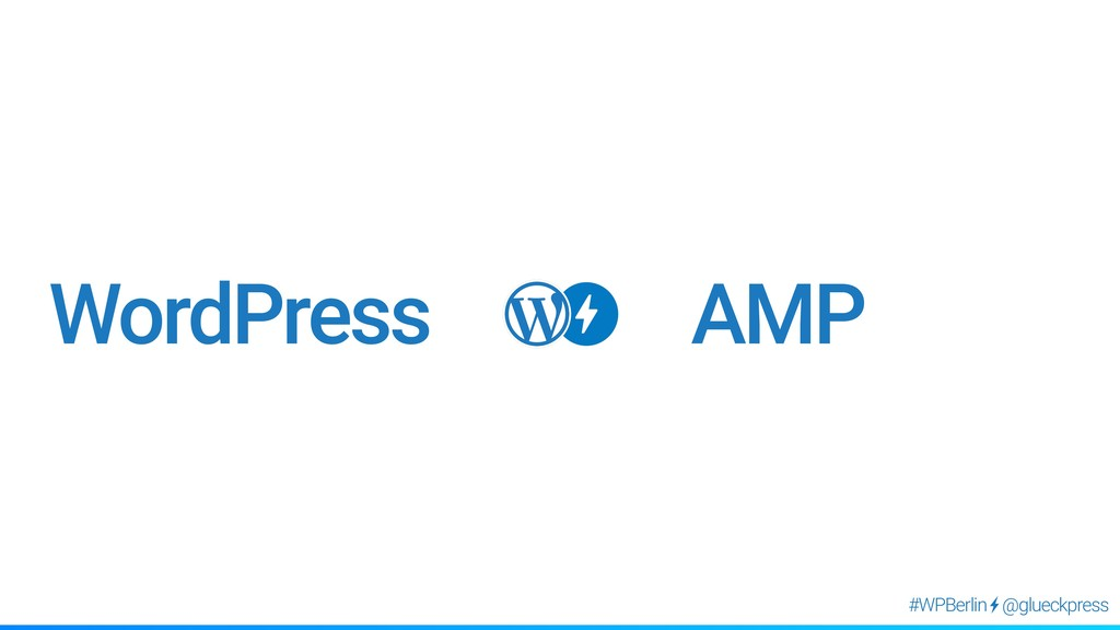@glueckpress #WPBerlin AMP WordPress