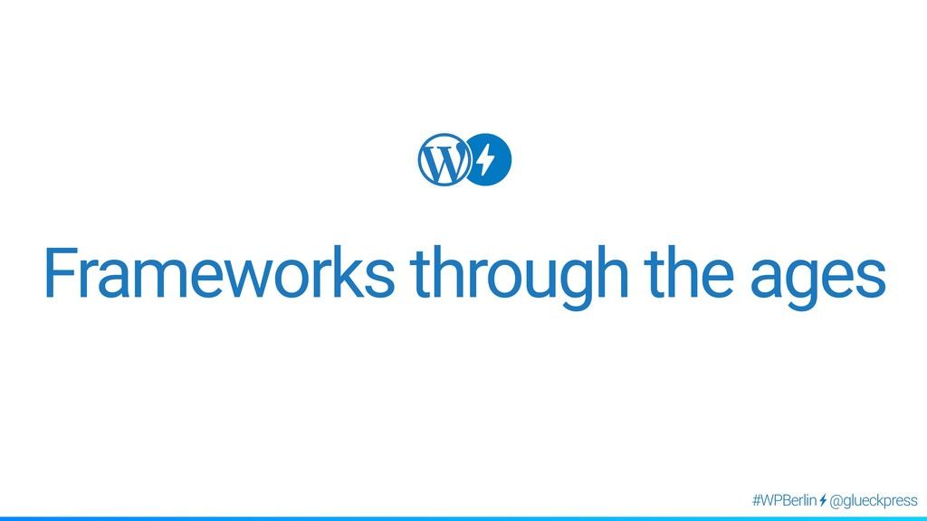 @glueckpress #WPBerlin Frameworks through the a...