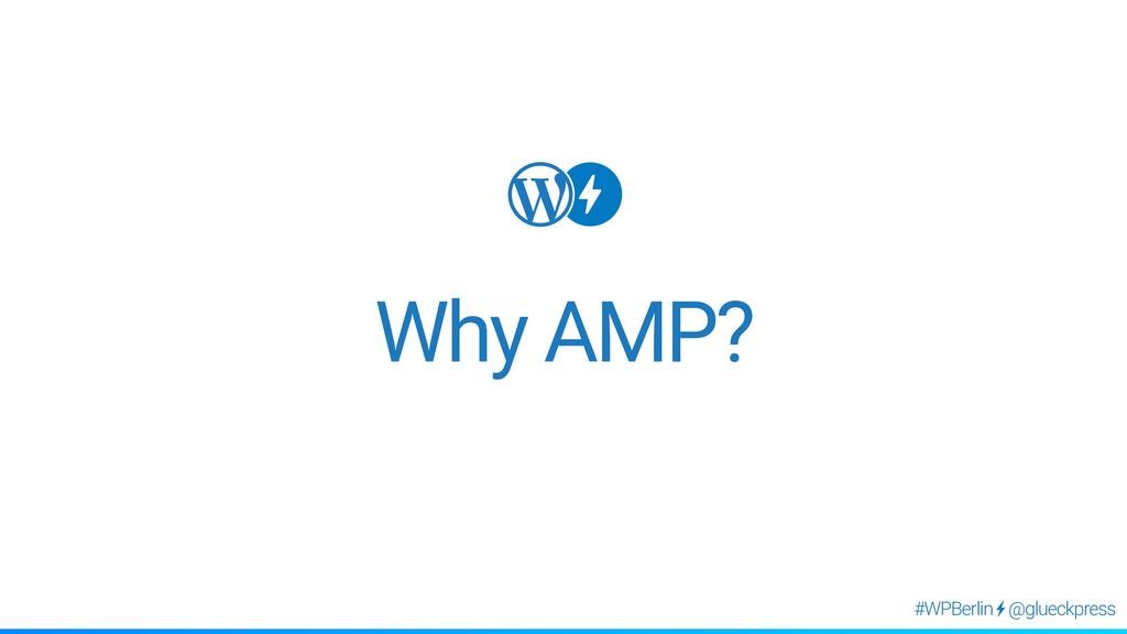 @glueckpress #WPBerlin Why AMP?
