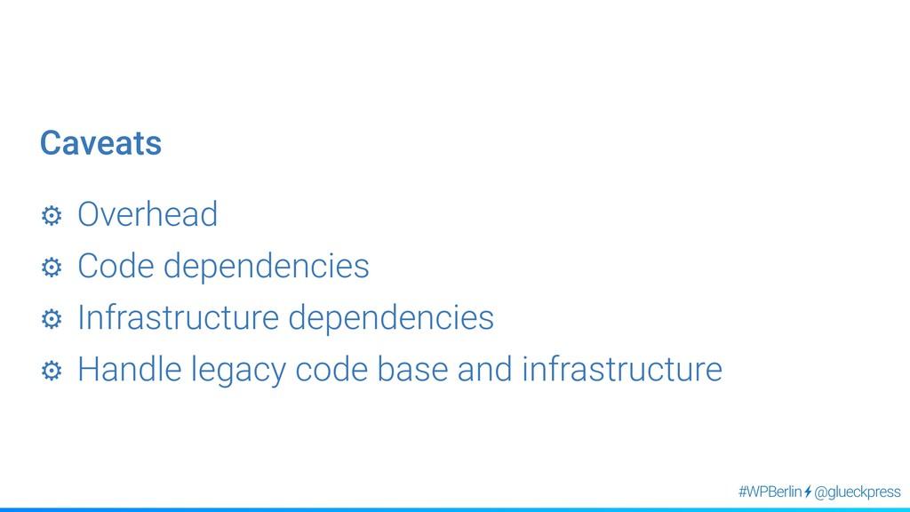 @glueckpress #WPBerlin ⚙︎ Overhead ⚙︎ Code depe...