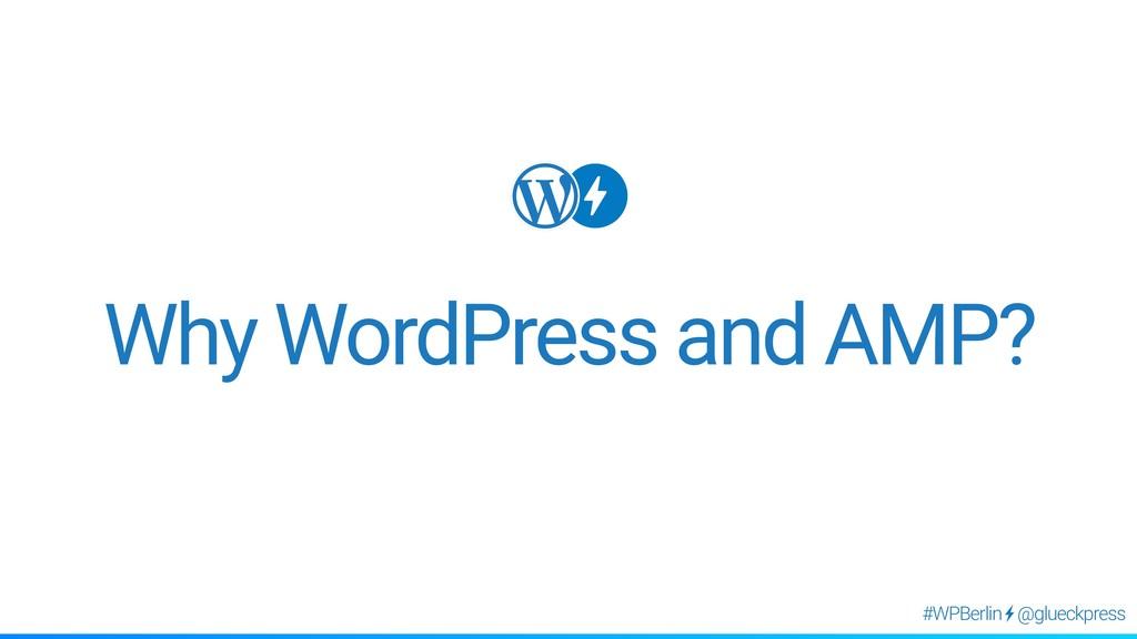 @glueckpress #WPBerlin Why WordPress and AMP?