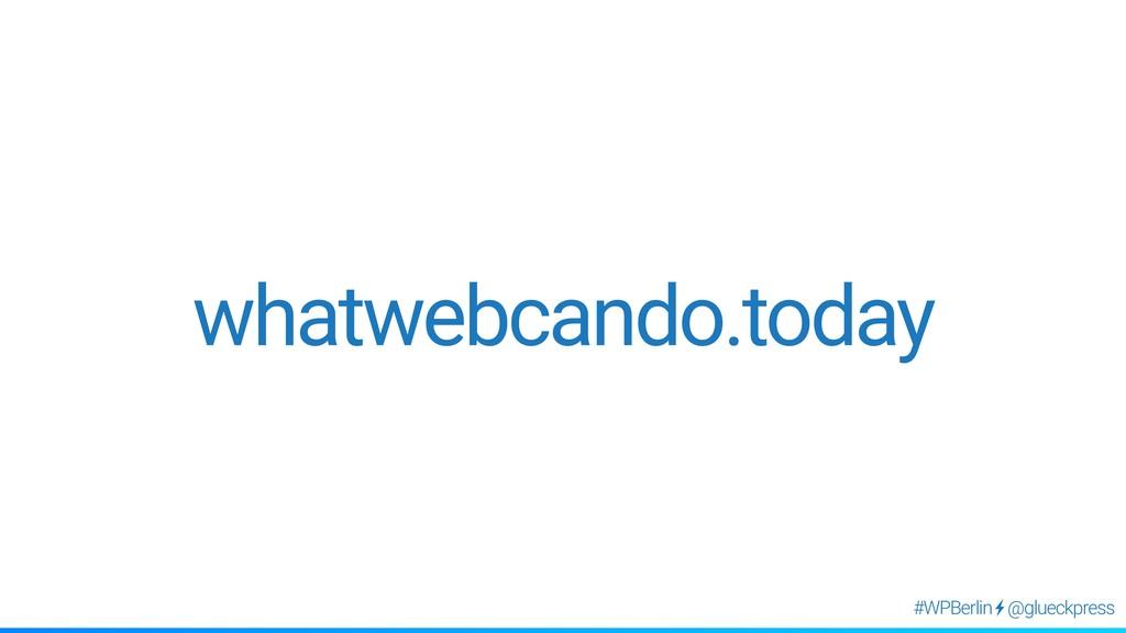 @glueckpress #WPBerlin whatwebcando.today