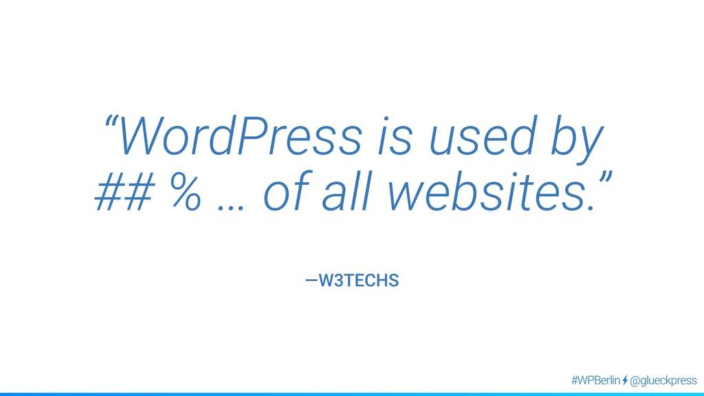 "@glueckpress #WPBerlin ""WordPress is used by  ..."