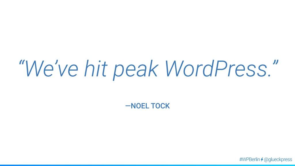 """@glueckpress #WPBerlin """"We've hit peak WordPres..."""