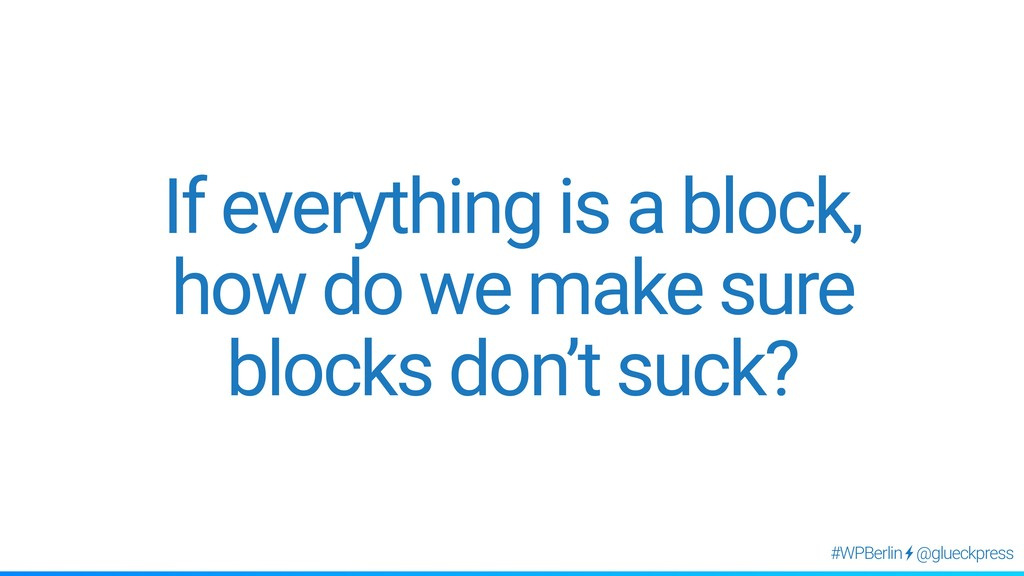 @glueckpress #WPBerlin If everything is a block...