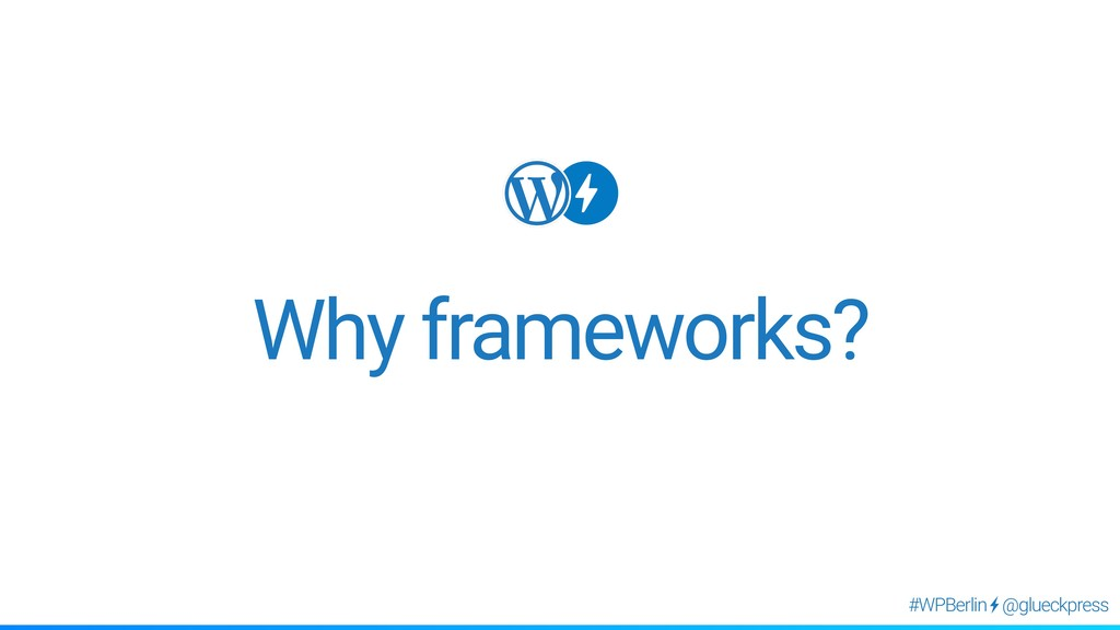 @glueckpress #WPBerlin Why frameworks?
