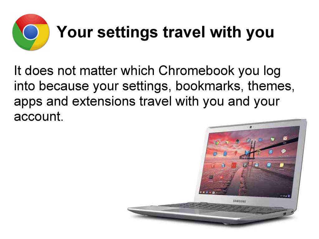 Your settings travel with you It does not matte...