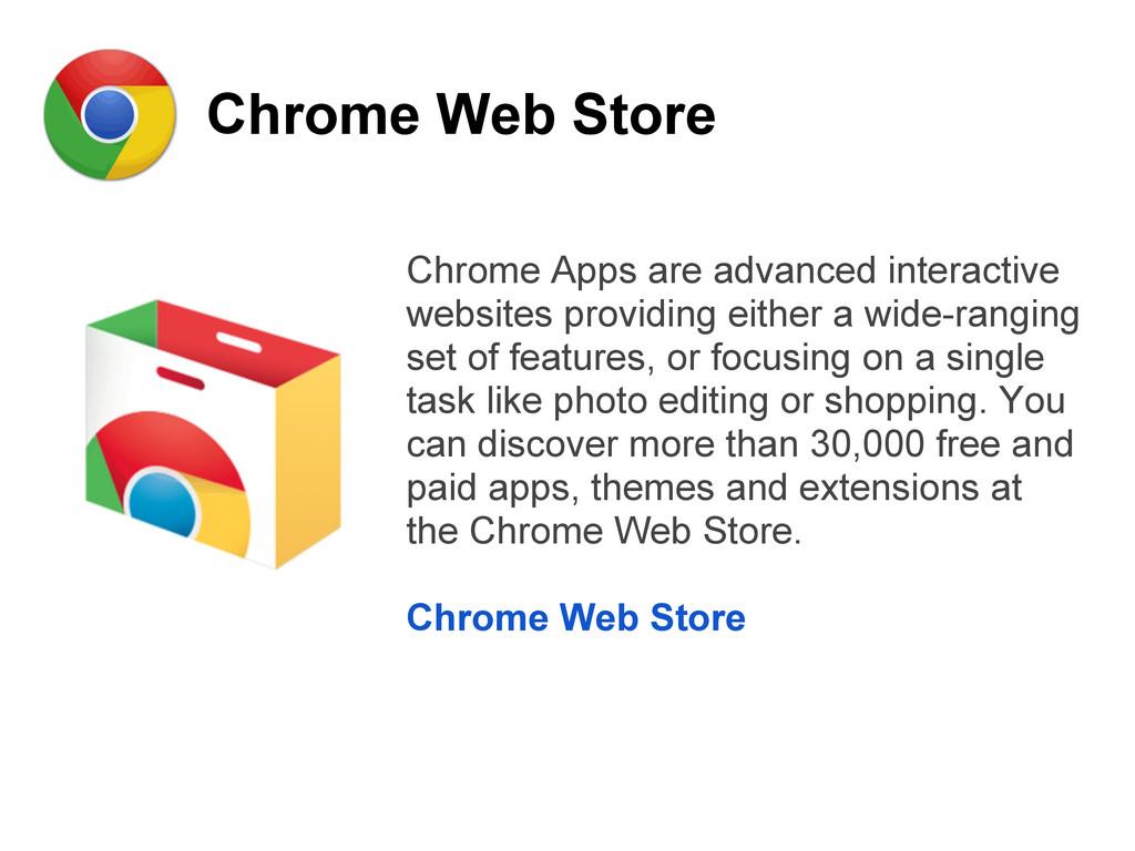 Chrome Web Store Chrome Apps are advanced inter...