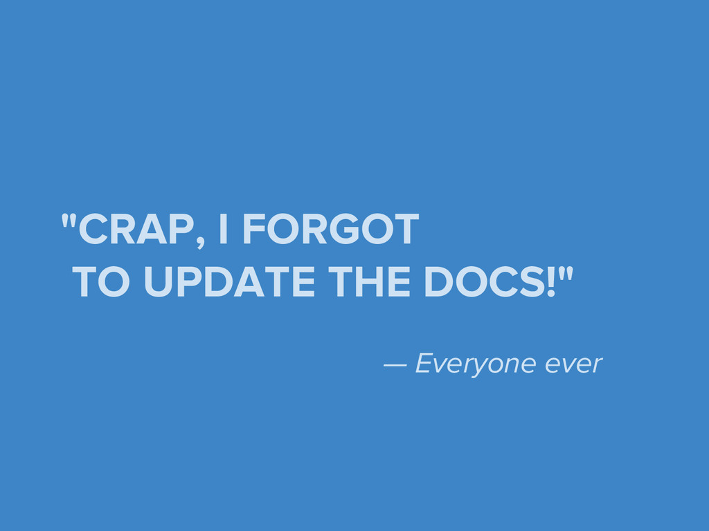 """""""CRAP, I FORGOT TO UPDATE THE DOCS!"""" — Everyone..."""