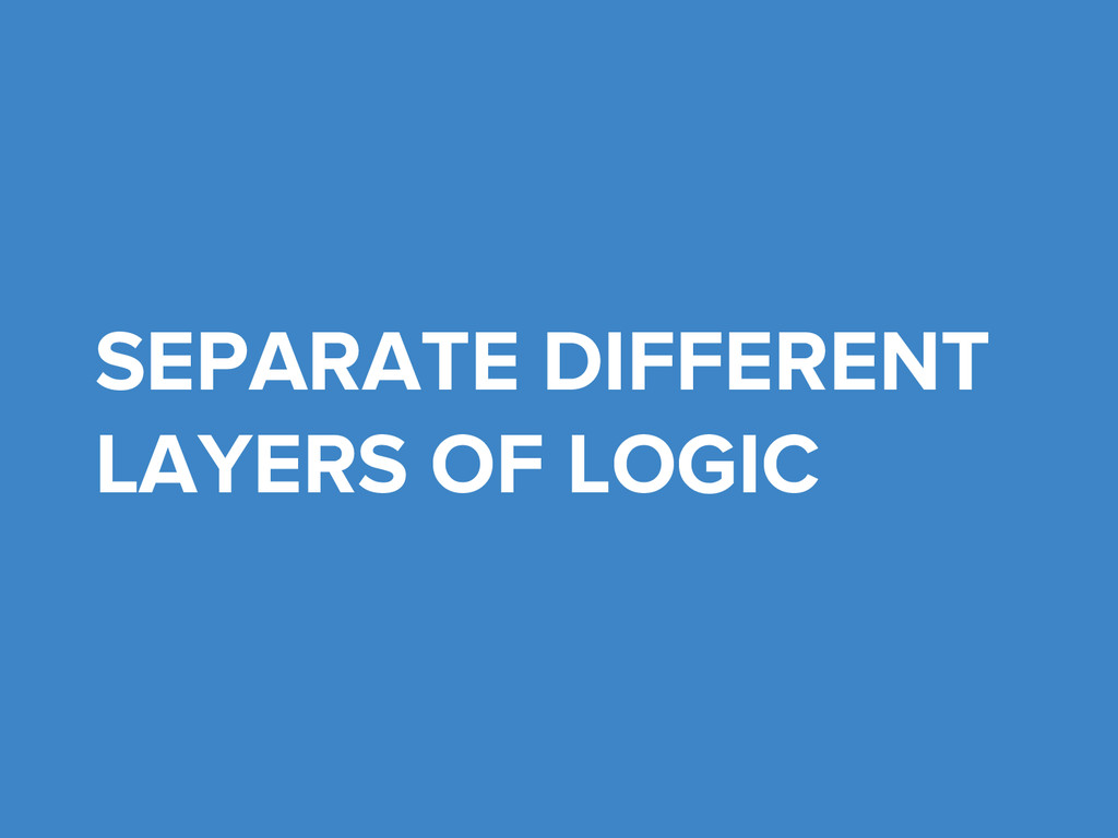 SEPARATE DIFFERENT LAYERS OF LOGIC