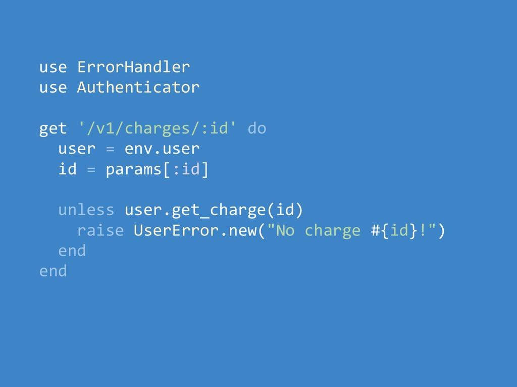 use ErrorHandler use Authenticator get '/v1/cha...