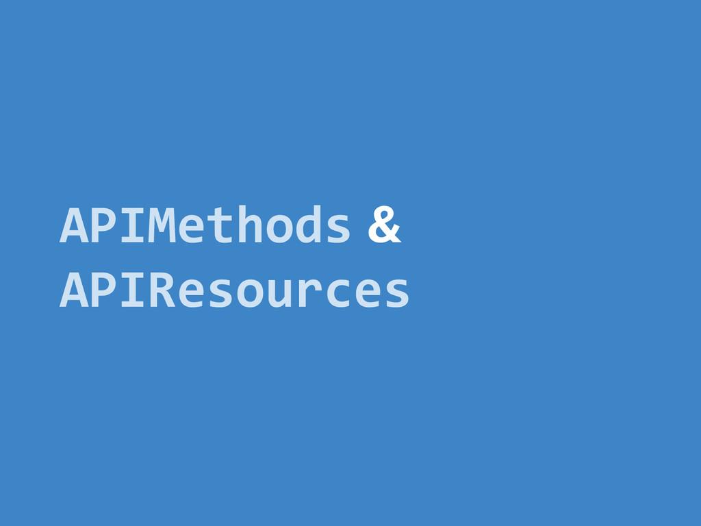 APIMethods & APIResources