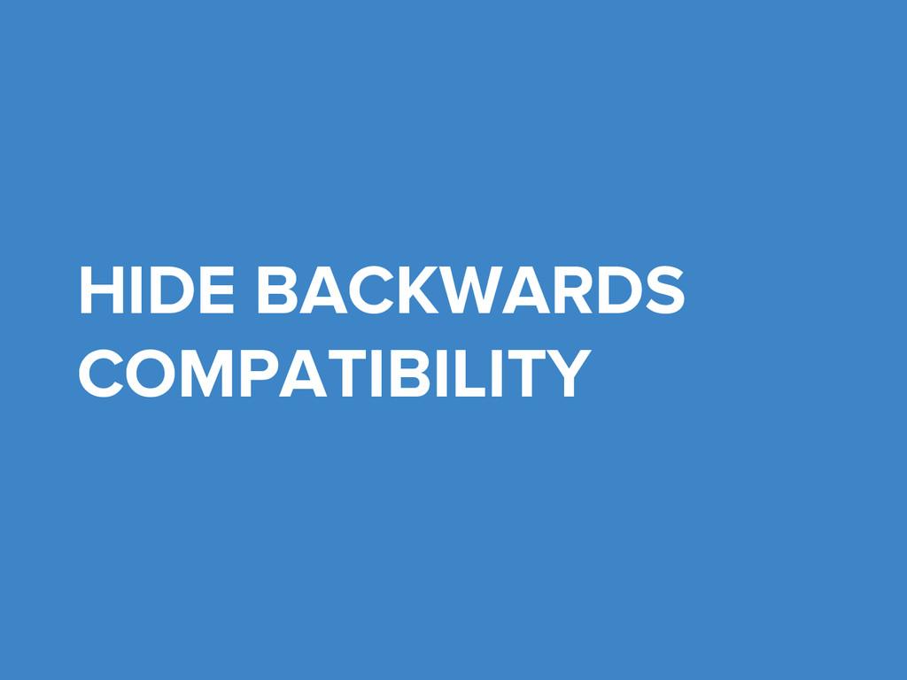 HIDE BACKWARDS COMPATIBILITY