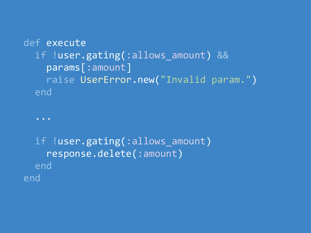 def execute if !user.gating(:allows_amount) && ...