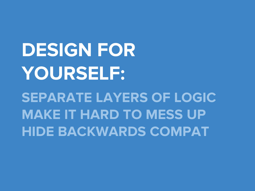 DESIGN FOR YOURSELF: SEPARATE LAYERS OF LOGIC M...
