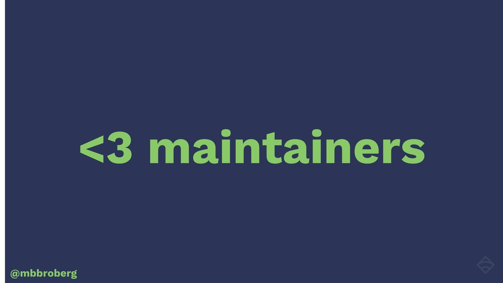 <3 maintainers @mbbroberg