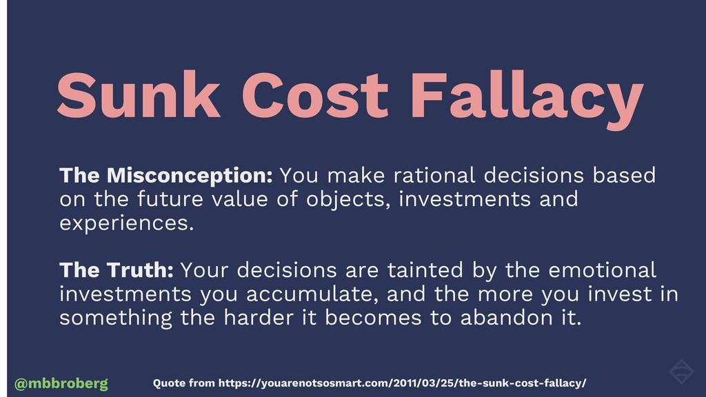 Sunk Cost Fallacy @mbbroberg The Misconception:...