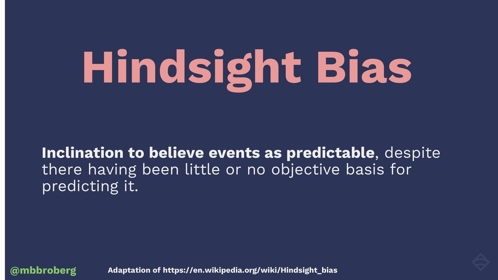Hindsight Bias @mbbroberg Inclination to believ...