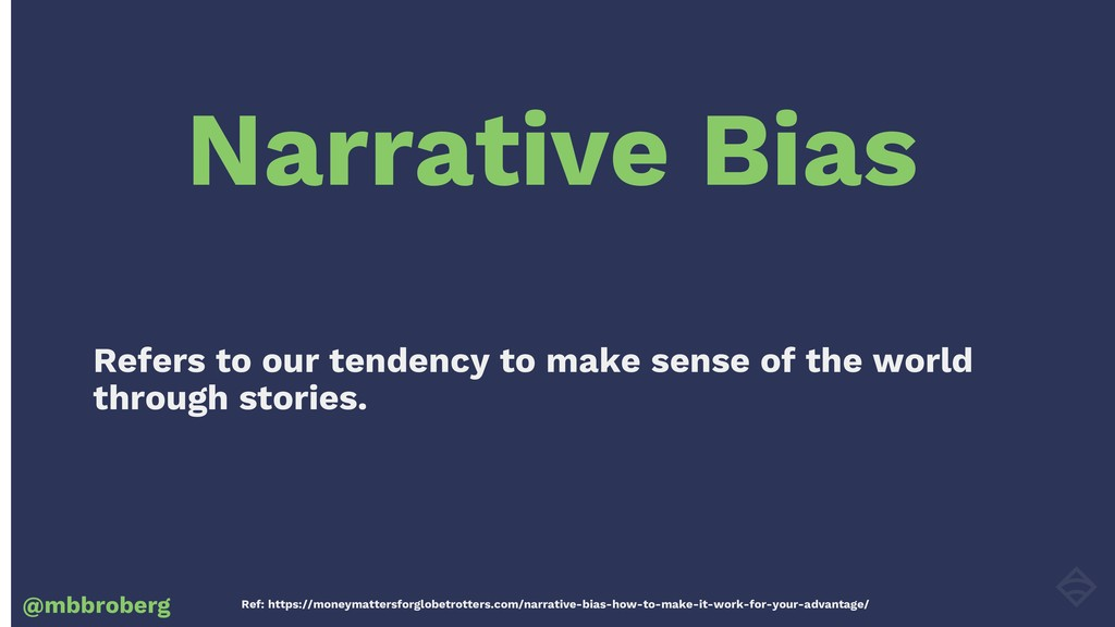 Narrative Bias @mbbroberg Refers to our tendenc...