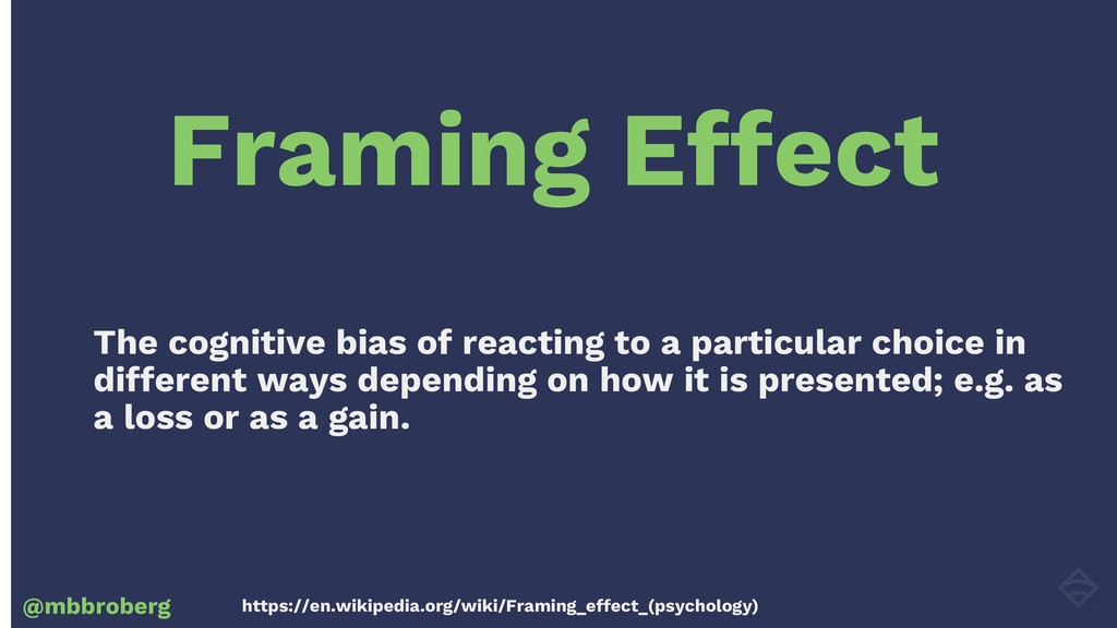 Framing Effect @mbbroberg The cognitive bias of...