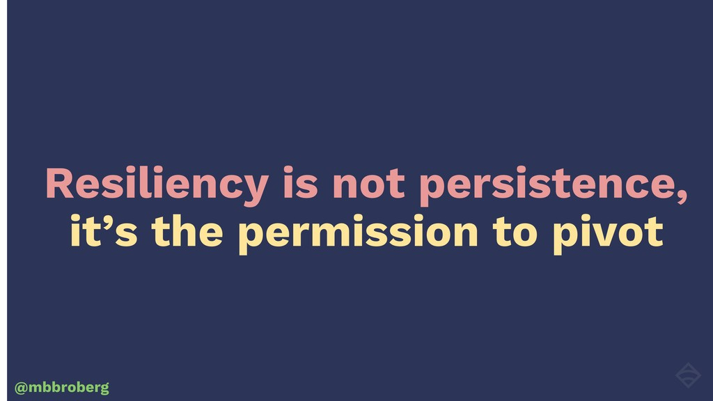 Resiliency is not persistence, it's the permiss...