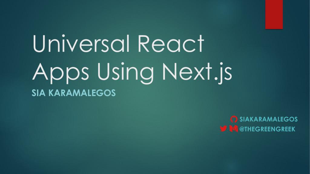 Universal React Apps Using Next.js SIA KARAMALE...