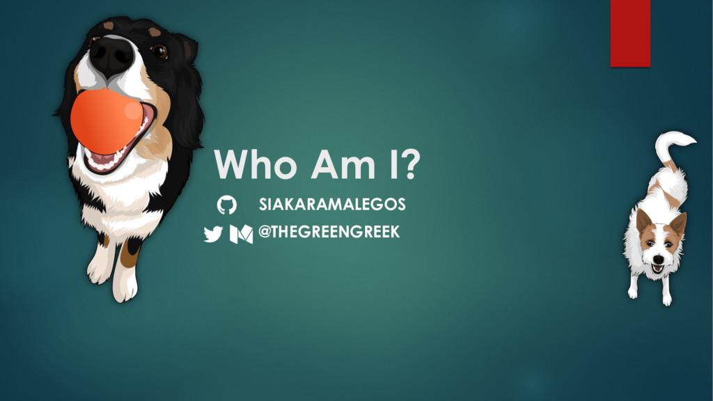 "Who Am I? @THEGREENGREEK SIAKARAMALEGOS ! "" #"