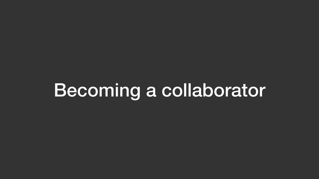 Becoming a collaborator