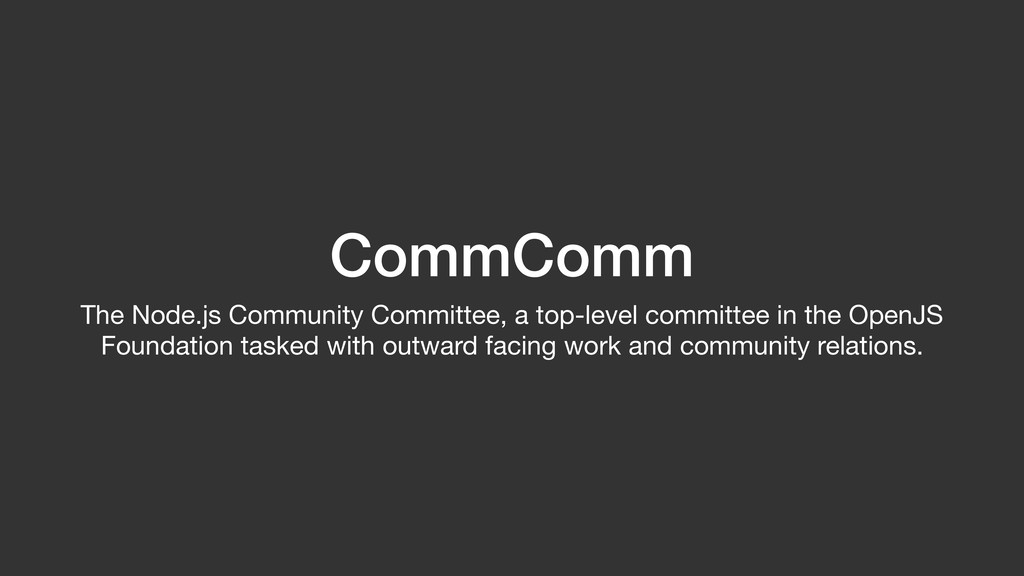 CommComm The Node.js Community Committee, a top...