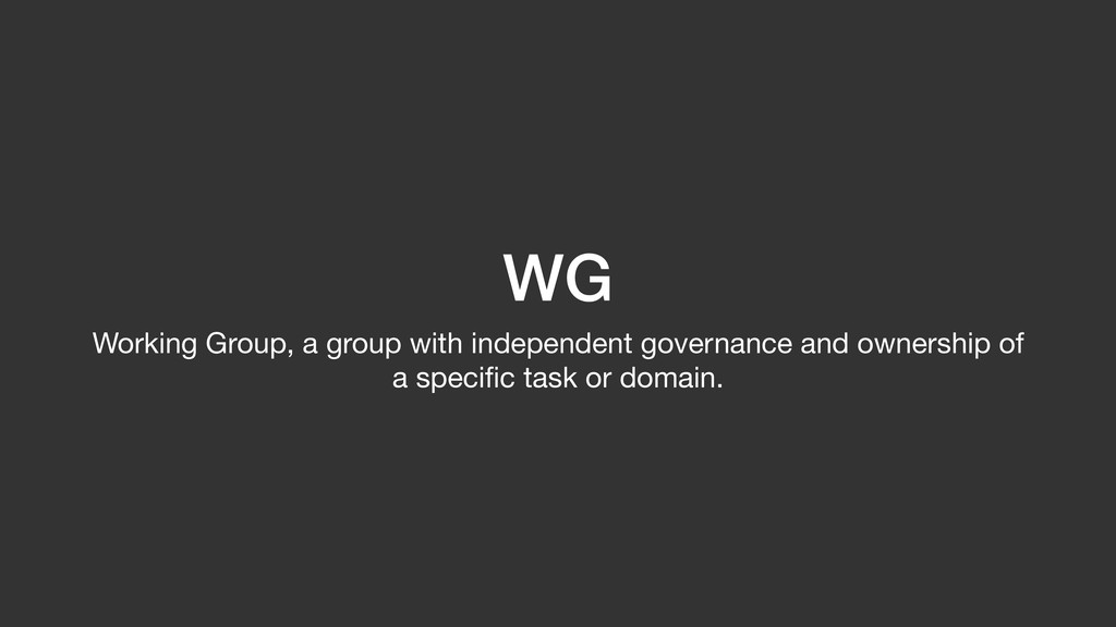 WG Working Group, a group with independent gove...