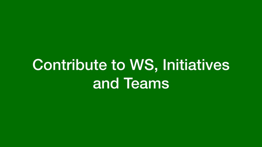 Contribute to WS, Initiatives and Teams