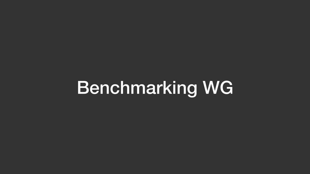 Benchmarking WG