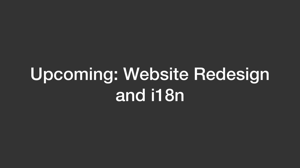 Upcoming: Website Redesign and i18n