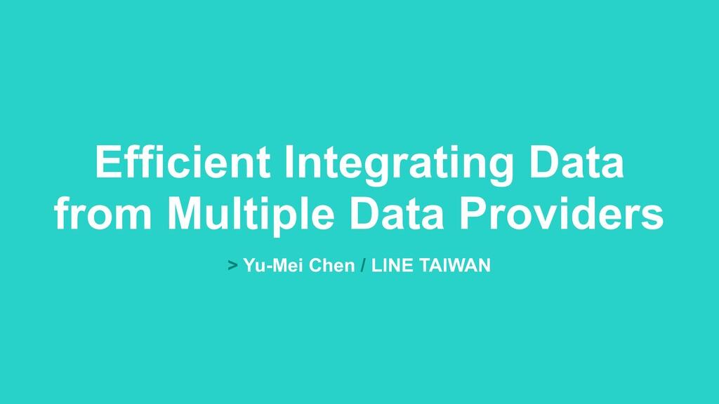 Efficient Integrating Data from Multiple Data ...